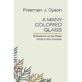 A Many-colored Glass: Reflections on the Place of Life in the Universe