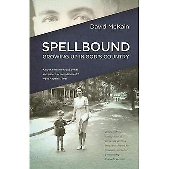 Spellbound: Growing Up in God's Country (Association of Writers and Writing Programs Award for Creative Nonfiction)