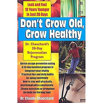 Don't Grow Old Grow Healthy: A 30-Day Rejuvenation Program