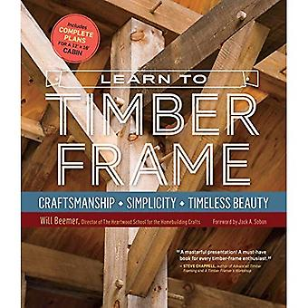 Learn to Timber Frame: Craftsmanship, Simplicity, Timeless Beauty
