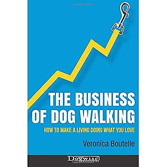 The Business of Dog Walking: How to Make a Living Doing What You Love