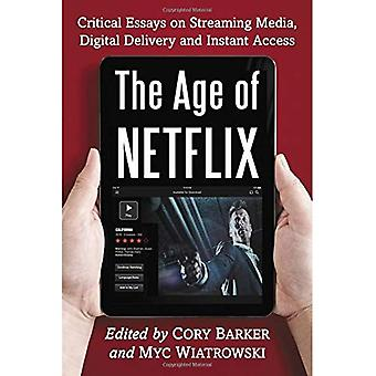 The Age of Netflix: Critical Essays on Streaming Media, Digital Delivery and Instant Access