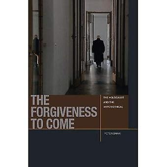 The Forgiveness to Come: The Holocaust and the Hyper-Ethical (Just Ideas)