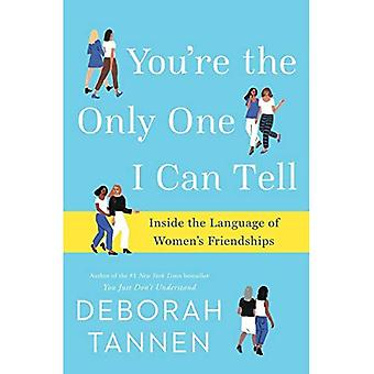 You're the Only One I Can� Tell: Inside the Language of Women's Friendships