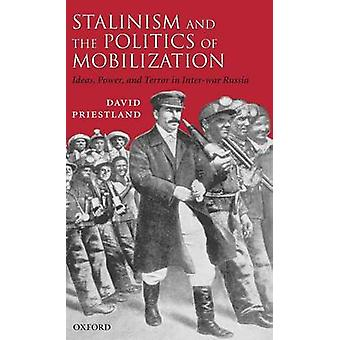 Stalinism and the Politics of Mobilization Ideas Power and Terror in InterWar Russia by Priestland & David