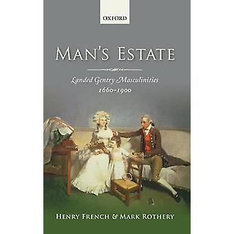 Mans Estate Landed Gentry Masculinities c.1660c.1900 by French & Henry