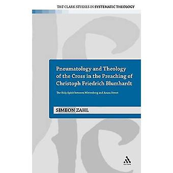 Pneumatology and Theology of the Cross in the Preaching of Christoph Friedrich Blumhardt The Holy Spirit Between Wittenberg and Azusa Street by Zahl & Simeon