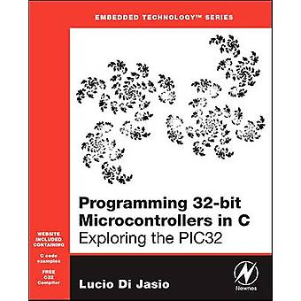 Programming 32Bit Microcontrollers in C Exploring the PIC32 With CDROM by Di Jasio & Lucio