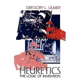 Heuretics The Logic of Invention by Ulmer & Gregory L.
