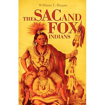 The Sac and Fox Indians by Hagan & William T.