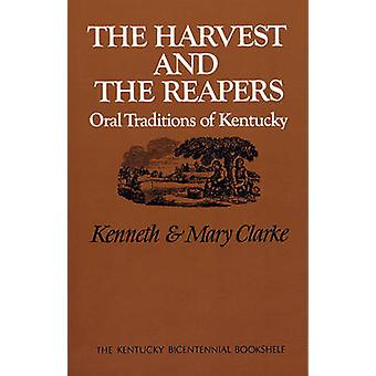 The Harvest and the Reapers Oral Traditions of Kentucky by Clarke & Kenneth