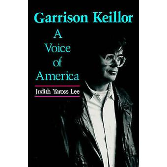 Garrison Keillor A Voice of America by Lee & Judith Yaross