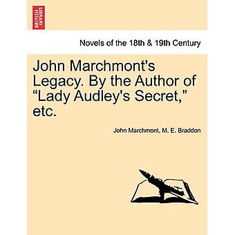 John Marchmonts Legacy. by the Author of Lady Audleys Secret Etc. by Marchmont & John