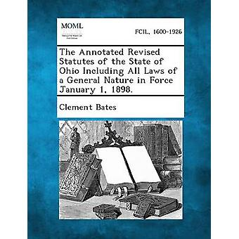 The Annotated Revised Statutes of the State of Ohio Including All Laws of a General Nature in Force January 1 1898. by Bates & Clement