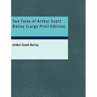 Two Tales of Arthur Scott Bailey Large Print Edition by Bailey & Arthur Scott