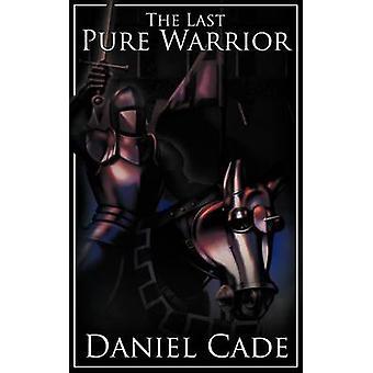 The Last Pure Warrior by Cade & Daniel