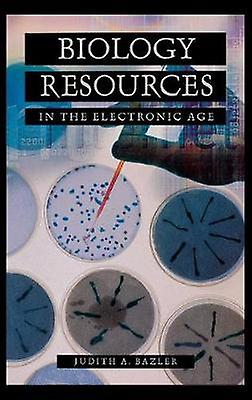 Biology Resources in the Electronic Age by Bazler & Judith