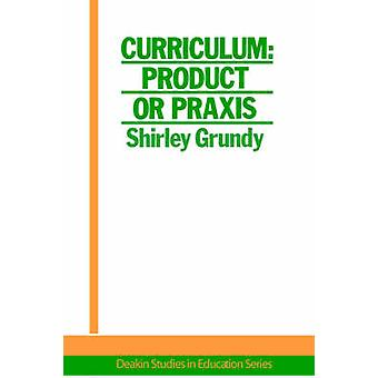 Curriculum Product or Praxis by Grundy & Shirley