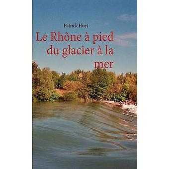 Le Rhone um Pied Du Glacier um la Mer por Huet & Patrick