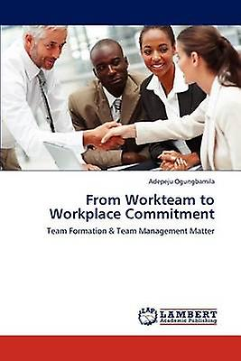 From Workteam to Workplace Commitment by Ogungbamila & Adepeju