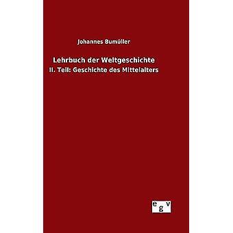 Lehrbuch der Weltgeschichte por Bumller & Johannes