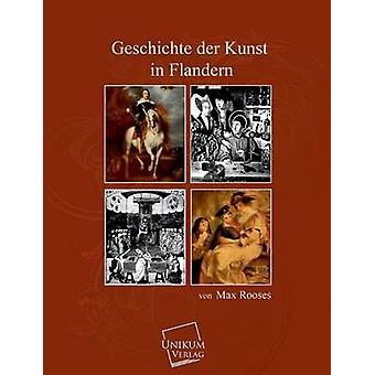 Geschichte Der Kunst in Flandern by Rooses & Max
