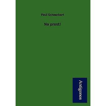 Na Prost by Scheerbart & Paul