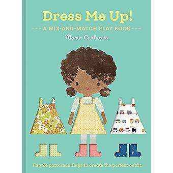 Dress Me Up! - A Mix-and-Match Play Book by Maria Carluccio - 97814521