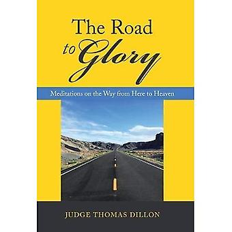 The Road to Glory: Meditations on the Way from Here to Heaven