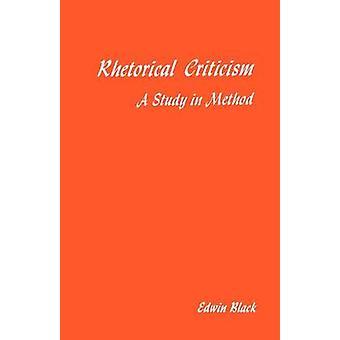 Rhetorical Criticism - A Study in Method by Edwin Black - 978029907554