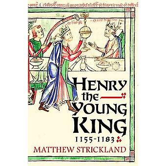 Henry the Young King - 1155-1183 by Matthew Strickland - 978030021551