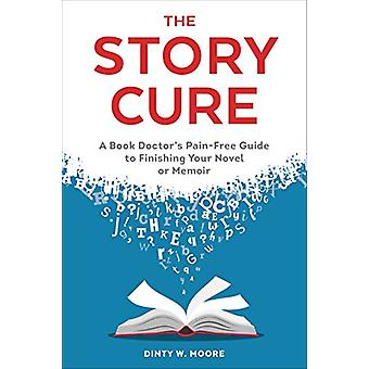 Story Cure - A Book Doctor's Pain-Free Guide to Finishing Your Novel o