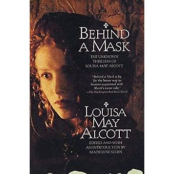 Behind a Mask - The Unknown Thrillers of Louisa May Alcott by Alcott -