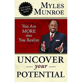 Uncover Your Potential - You Are More Than You Realize by Myles Munroe