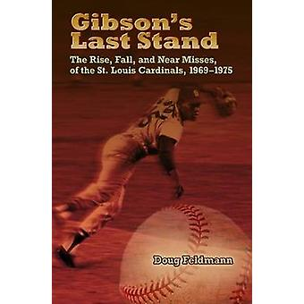 Gibson's Last Stand - The Rise - Fall - and Near Misses of the St. Lou