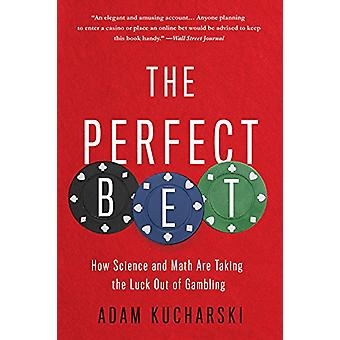 The Perfect Bet - How Science and Math Are Taking the Luck Out of Gamb