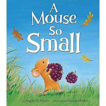 A Mouse So Small by Angela McAllister - Caroline Pedler - 97815892519