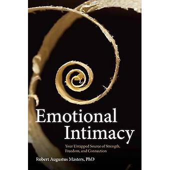 Emotional Intimacy - Your Untapped Source of Strength - Freedom - and