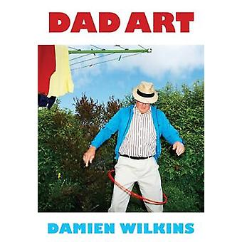 Dad Art by Damien Wilkins - 9781776560561 Book