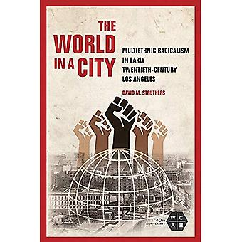 Världen i en stad: multietnisk radikalism i början av nittonhundratalet Los Angeles (arbetar klass i amerikansk historia)