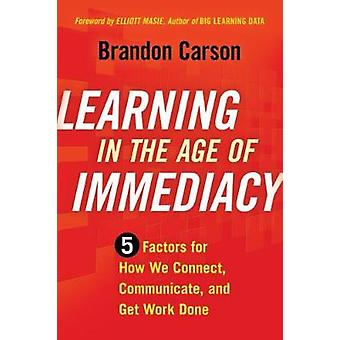 Learning in the Age of Immediacy - 5 Factors for How We Connect - Comm