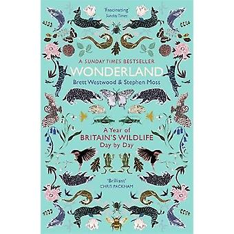 Wonderland - A Year of Britain's Wildlife - Day by Day by Brett Westwo