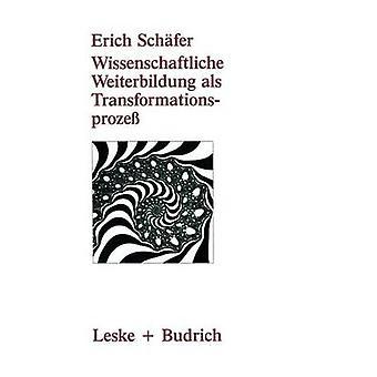 Wissenschaftliche Weiterbildung als Transformationsproze Theoretische konzeptionelle und empirische Aspekte de Schfer & Erich