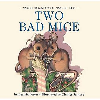 The Classic Tale of Two Bad Mice by Beatrix Potter & Charles Santore