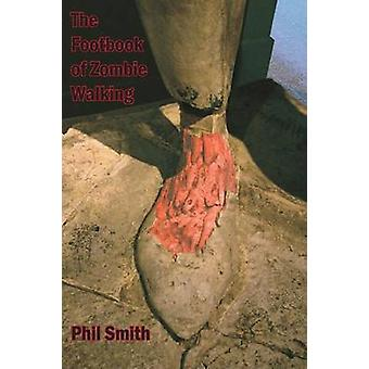 The Footbook of Zombie Walking by Phil Smith