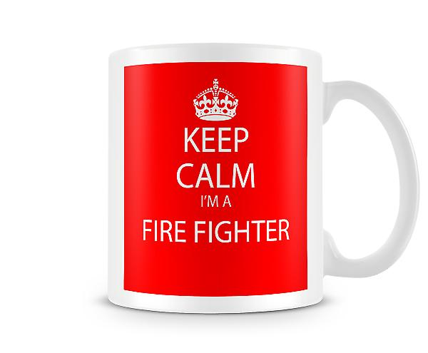 Keep Calm Im A Fire Fighter Printed Mug Printed Mug