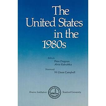 The United States in the 1980s by Peter Duignan - Alvin Rabushka - W.