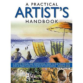 A Practical Artist's Handbook - A How-to Manual and Inspirational Guid