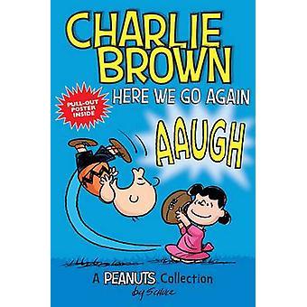 Charlie Brown - Here We Go Again! -Eine Sammlung von Peanuts von Charles M.