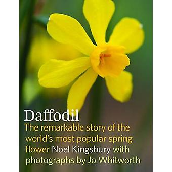 Daffodil - The Remarkable Story of the World's Most Popular Spring Flo